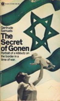 The Secret of Gonen: Portrait of a Kibbutz on the Border in a Time of War - Gertrude Samuels