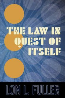 The Law in Quest of Itself - Lon L. Fuller