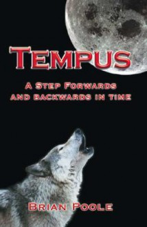 Tempus: A Step Forwards and Backwards in Time - Brian Poole