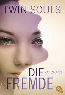 Twin Souls - Die Fremde: Band 3 (Zhang, Kat: Twin Souls) - Kat Zhang, Katrin Weingran