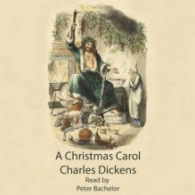 A Christmas Carol - Charles Dickens, Peter Batchelor