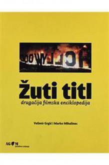 Žuti titl - Drugačija filmska enciklopedija - Marko Mihalinec, Velimir Grgić