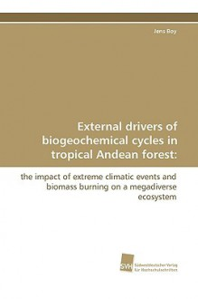External Drivers of Biogeochemical Cycles in Tropical Andean Forest - Jens Boy