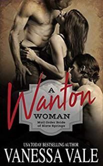 A Wanton Woman (Mail Order Bride of Slate Springs #1) - Vanessa Vale