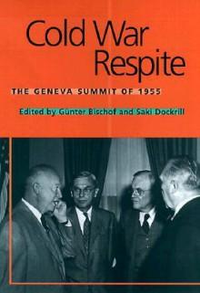 Cold War Respite: The Geneva Summit of 1955 - Günter Bischof