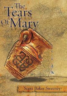 The Tears of Mary - Scott Baker Sweeney
