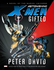 Astonishing X-Men: Gifted Prose Novel - Peter David