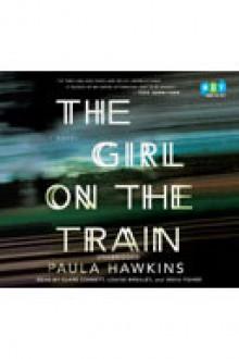 The Girl on the Train - Clare Corbitt, Paula Hawkins, India Fisher, Louise Brealey