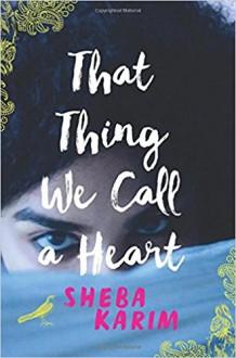 That Thing We Call a Heart - Sheba Karim