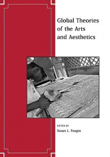 Global Theories of the Arts and Aesthetics - Susan Feagin