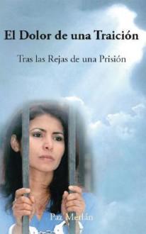 El dolor de una traición: tras las rejas de una prisión - Paz Merlán