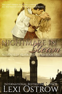 Nightmare in Steam (Alliance of Silver and Steam Book 1) - Lexi Ostrow