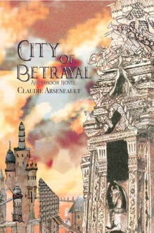 City of Betrayal: An Isandor Novel: Volume 2 (City of Spires) - Claudie Arseneault