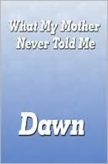 What My Mother Never Told Me - Dawn