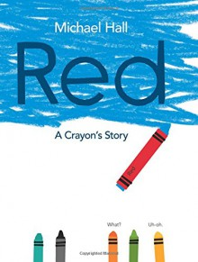 Red: A Crayon's Story - Michael Hall, Michael Hall