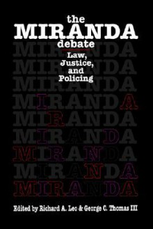 The Miranda Debate: Law, Justice, and Policing - Richard A. Leo