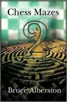 Chess Mazes 2: Short King Mazes - Bruce Alberston