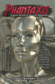 Phantaxis: Science Fiction & Fantasy Magazine November 2016 - Phantaxis, Trey McIntosh, A.T. Sayre, AJ Larson, Daniel Soule, Chris Barnham, Chance Barton, Karen Heslop, K. I. Borrowman, Claire Davon