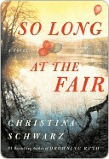 So Long at the Fair: A Novel - Christina Schwarz