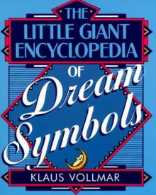 The Little Giant® Encyclopedia of Dream Symbols - Klaus Vollmar