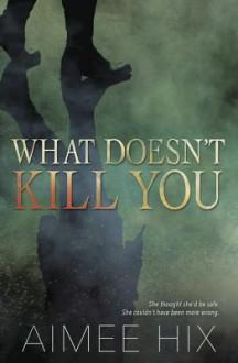 What Doesn't Kill You (A Willa Pennington, PI Mystery) - Aimee Hix