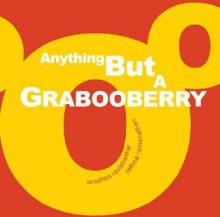Anything But a Grabooberry - Anushka Ravishankar, Rathna Ramanathan