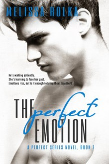 The Perfect Emotion (Book Two of The Perfect Series) - Melissa Rolka,S. G. Thomas