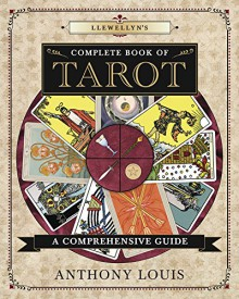 Llewellyn's Complete Book of Tarot: A Comprehensive Resource - Anthony Louis