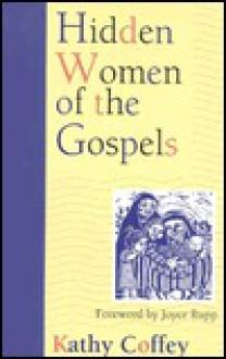Hidden Women of the Gospels - Kathy Coffey, Coffey