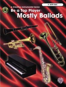 Be a Top Player -- Mostly Ballads: E-Flat Alto Sax, Book & CD [With CD] - Ethan Neuburg, Tony Esposito