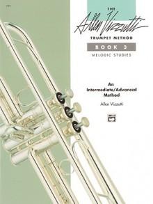 The Allen Vizzutti Trumpet Method, Book 3 (Melodic Studies) - Allen Vizzutti