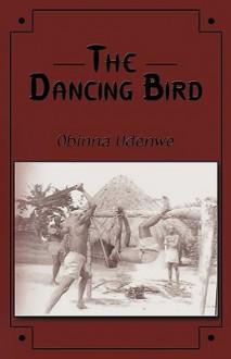 The Dancing Bird - Udenwe Obinna Udenwe, Udenwe Obinna Udenwe