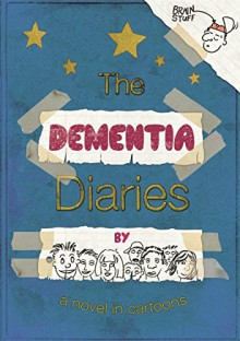 The Dementia Diaries: A Novel in Cartoons - Social Innovation Lab Kent,Matthew Snyman,Angela Rippon
