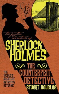 The Further Adventures of Sherlock Holmes - The Counterfeit Detective (Further Adventures of Sherlock Holmes (Paperback)) - Stuart Douglas