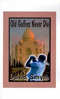 Old Golfers Never Die, Inc. - David Smyth