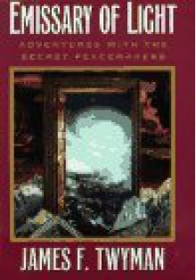 Emissary of Light: My Adventures With the Secret Peacemakers - James F. Twyman