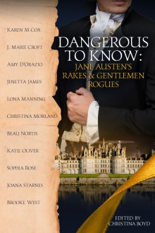 Dangerous to Know: Jane Austen's Rakes & Gentlemen Rogues - Joana Starnes,Amy D'Orazio,Katie Oliver,Karen M Cox,Jenetta James,Beau North,J. Marie Croft,Christina Morland,Lona Manning,Brooke West