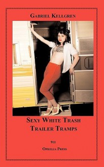 Sexy White Trash Trailer Tramps - Gabriel Kellgren