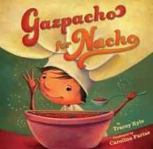 Gazpacho for Nacho - Tracey C. Kyle,Carolina Farias