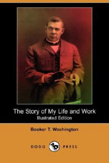 The Story of My Life and Work (Illustrated Edition) (Dodo Press) - Booker T. Washington