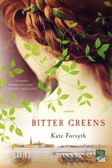 Bitter Greens: A Novel - Kate Forsyth