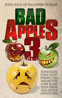 Bad Apples 3: Seven Slices of Halloween Horror - Edward Lorn,Adam Light,Gregor Xane,Jason Parent,Evans Light,John McNee,Craig Saunders,Mark Matthews