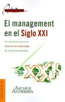 El Management en el Siglo XXI - Arthur Andersen