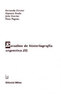 Estudios De Historiografia Argentina (Ii)/Studies of Argentina Historiography (II - Fernando Jorge Devoto