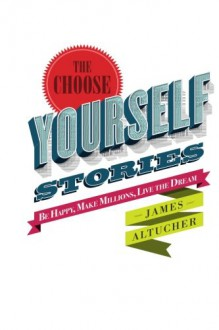 The Choose Yourself Stories - James Altucher