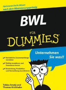 Bwl Fur Dummies (German Edition) - Tobias Amely, Thomas Krickhahn