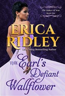 The Earl's Defiant Wallflower (Dukes of War Book 1) - Erica Ridley