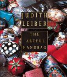 Judith Leiber: The Artful Handbag - Enid Nemy,John B. Taylor