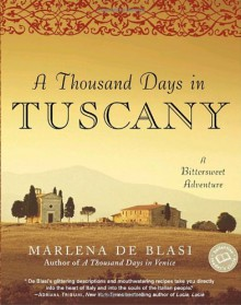 A Thousand Days in Tuscany: A Bittersweet Adventure - Marlena de Blasi