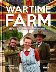 Wartime Farm - Ruth Goodman, Alex Langlands, Peter Ginn